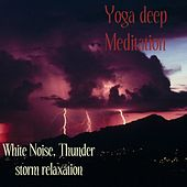 Play & Download Yoga Deep Meditation by Thunder Storm Relaxation White Noise | Napster