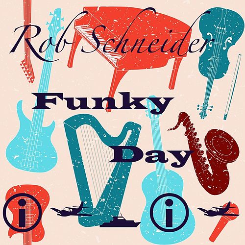 Funky Day by Rob Schneider