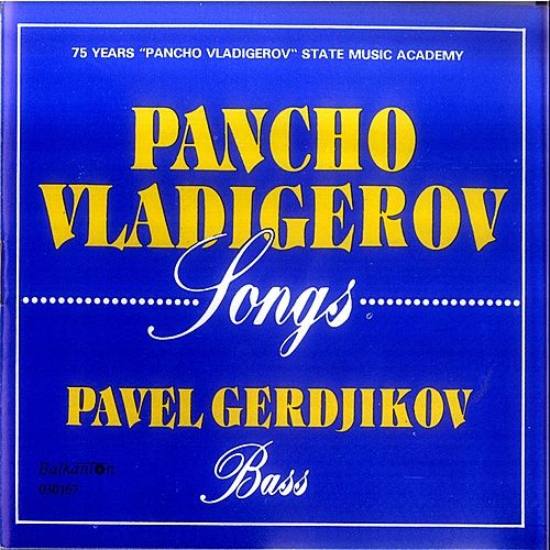 Pancho Vladigerov – Songs by Pavel Gerdjikov