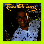 Play & Download Tropicalisimo by Roberto Torres | Napster