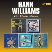 Five Classic Albums (Hank Williams Sings / Moanin' the Blues / Memorial Albums / Honky Tonkin' / Ramblin' Man) [Remastered] von Hank Williams