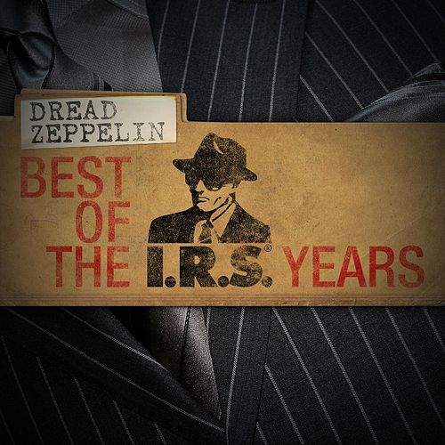Play & Download Best Of The IRS Years by Dread Zeppelin | Napster