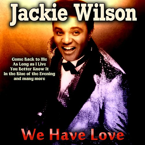 We Have Love de Jackie Wilson