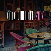 Cafe Chillout 2017 by Various Artists