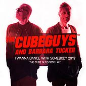 I Wanna Dance with Somebody 2017 (The Cube Guys 100th Mix) by The Cube Guys and Barbara Tucker