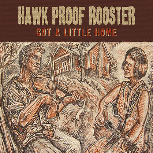Got a Little Home by Hawk Proof Rooster