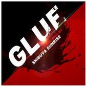 Glue by Shibuya Sunrise