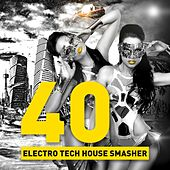 40 Electro Tech House Smasher by Various Artists