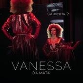 Caixinha 2 (Ao Vivo) by Vanessa da Mata
