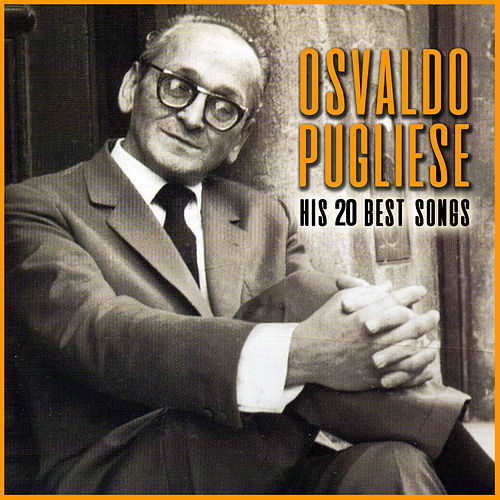 His 20 Best Songs by Osvaldo Pugliese