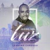 Quero Ser Luz by Leandro Cardoso