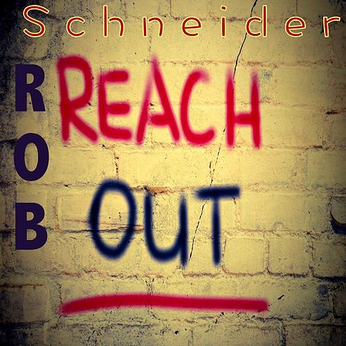 Reach Out by Rob Schneider
