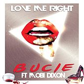 Love Me Right (feat. Mobi Dixon) by Bucie