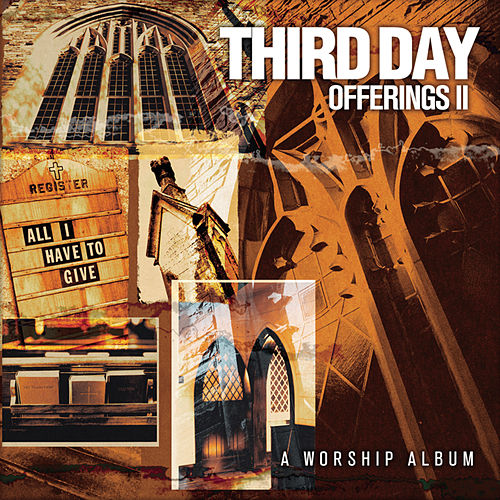 Offerings II: All I Have To Give by Third Day