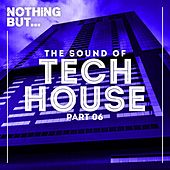 Nothing But... The Sound Of Tech House, Vol. 6 - EP by Various Artists