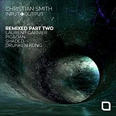 Input-Output 'Remixed, Pt. 2' - Single by Christian Smith