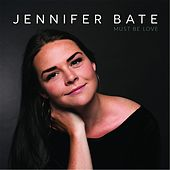 Must Be Love by Jennifer Bate