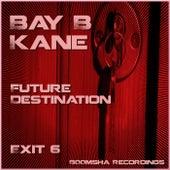 Future Destination Exit 6 - Single by Bay B Kane