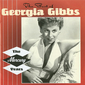 Play & Download The Best of Georgia Gibbs: The Mercury Years by Georgia Gibbs | Napster