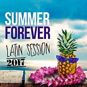 Summer Forever Latin Session 2017 by Various Artists