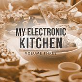 My Electronic Kitchen, Vol. 3 (Time To Enjoy The Tasty Side Of Life With This Relaxing Down Beat Tracks) by Various Artists