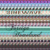 Foreign Homeland by Sinewave