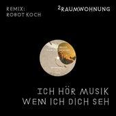 Ich hör Musik wenn ich dich seh (Robot Koch Remix Radio Edit) by 2raumwohnung