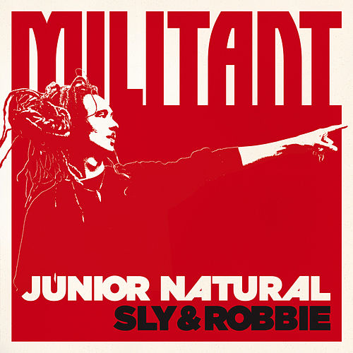 Junior Natural + Sly & Robbie: Militant by Sly and Robbie
