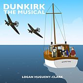 Dunkirk the Musical by Logan Hugueny-Clark