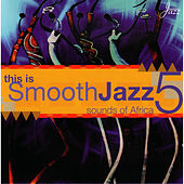 This Is Smooth Jazz 5: Sounds Of... by Various Artists