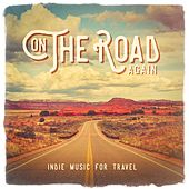 On The Road Again: Indie Music for travel by Various Artists