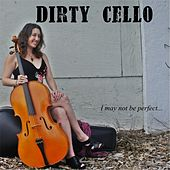 I May Not Be Perfect by Dirty Cello