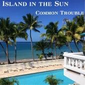 Island in the Sun von Common Trouble