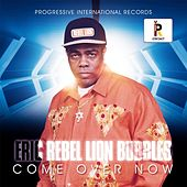 Come over Now by Eric Rebel Lion Bubbles