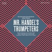 Mr. Handel's Trumpeters by Barocktrompeten Ensemble Berlin and Johann Plietzsch
