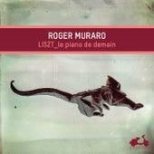 Liszt: The Piano of Tomorrow (Bonus Track Version) by Roger Muraro