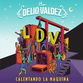 Calentando la Máquina by La Delio Valdez