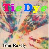 Tie Dye by Tom Rasely