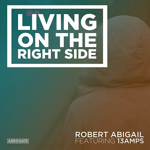 Living On The Right Side (feat. 13 Amps) by Robert Abigail