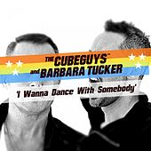 I Wanna Dance With Somebody by The Cube Guys and Barbara Tucker