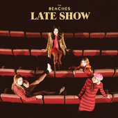 Late Show by The Beaches