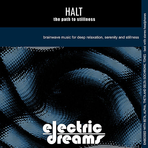 Halt - The Path to Stillness by Electric Dreams