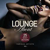 Lounge About...(25 Sexy Anthems), Vol. 1 by Various Artists