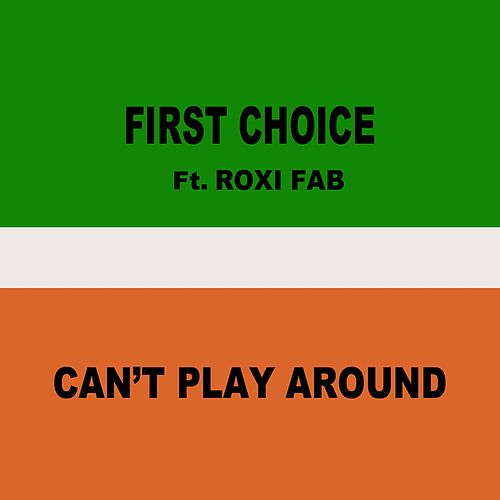 Can't Play Around (feat. Roxi Fab) by First Choice