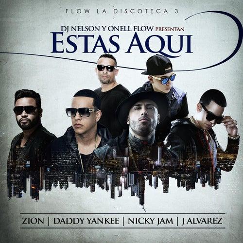 Estas Aqui (feat. Nicky Jam, Daddy Yankee, Zion & J Alvarez) de DJ Nelson