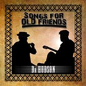 Songs for Old Friends by Dr Hudson