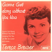 Gonna Get Along Without You Now by Teresa Brewer