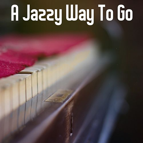 A Jazzy Way To Go by Relaxing Piano Music Consort