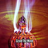 Grind The Mind by Zen Music Garden