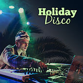 Holiday Disco – Chill Out Party Time, Ibiza Poolside, Sex Music, Disco Beach Club, Holiday Vibes by Ibiza DJ Rockerz